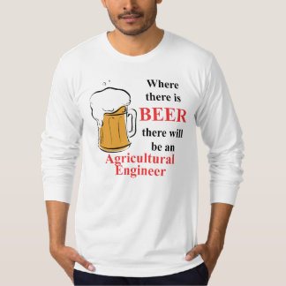 Where there is Beer - Agricultural Engineer T-Shirt