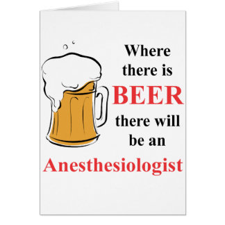 Where there is Beer - Anesthesiologist Card