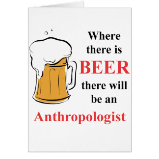 Where there is Beer - Anthropologist Card