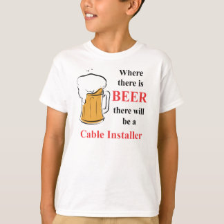Where there is Beer - Cable Installer T-Shirt