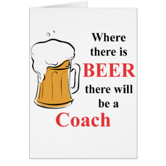 Where there is Beer - Coach Greeting Card