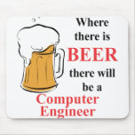 Where there is Beer - Computer Engineer Mousepad
