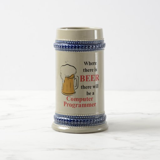 Where there is Beer - Computer Programmer Beer Stein