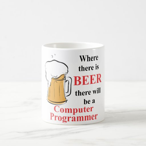 Where there is Beer - Computer Programmer Classic White Coffee Mug