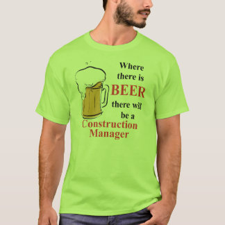 Where there is Beer - Construction Manager T-Shirt