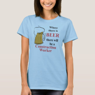 Where there is Beer - Construction Worker T-Shirt