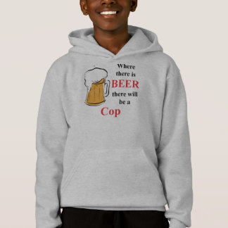 Where there is Beer - cop Hoodie