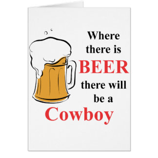 Where there is Beer - Cowboy Greeting Card