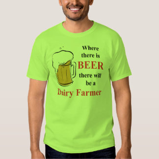 Where there is Beer - Dairy Farmer T Shirt