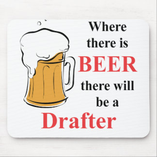 Where there is Beer - Drafter Mouse Pad