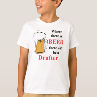 Where there is Beer - Drafter T-Shirt
