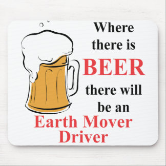 Where there is Beer - Earth Mover Driver Mouse Pad
