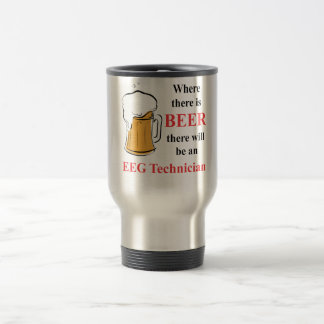 Where there is Beer - EEG Technician Travel Mug