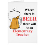 Where there is Beer - Elementary Teacher Greeting Card