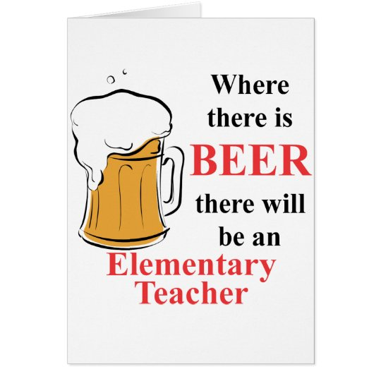Where there is Beer - Elementary Teacher Card