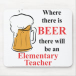 Where there is Beer - Elementary Teacher Mouse Pad
