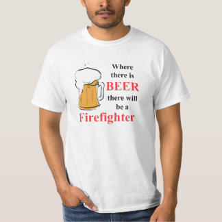 Where there is Beer - firefighter T-Shirt