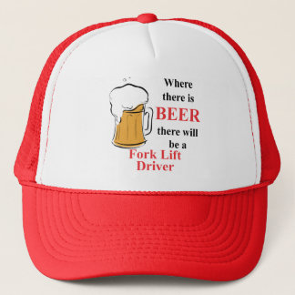 Where there is Beer - Fork Lift Driver Trucker Hat