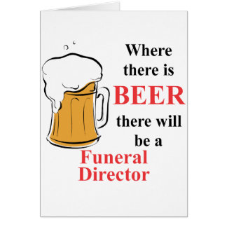 Where there is Beer - Funeral Director Card