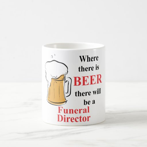 Where there is Beer - Funeral Director Coffee Mug
