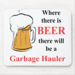 Where there is Beer - Garbage Hauler Mouse Pad