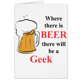 Where there is Beer - Geek Greeting Cards