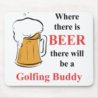 Where there is Beer - Golfing Buddy Mouse Pad