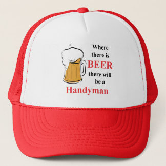 Where there is Beer - Handyman Trucker Hat