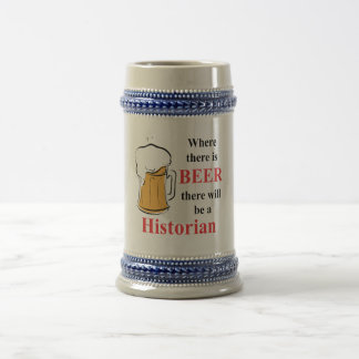 Where there is Beer - Historian Beer Stein