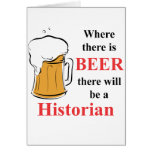 Where there is Beer - Historian Greeting Cards