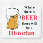 Where there is Beer - Historian Mouse Pads