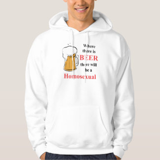 Where there is Beer - Homosexual Hoodie