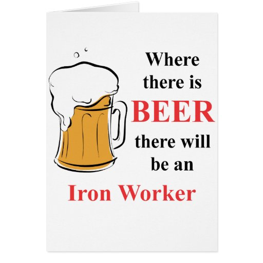 Where there is Beer - Iron Worker Card