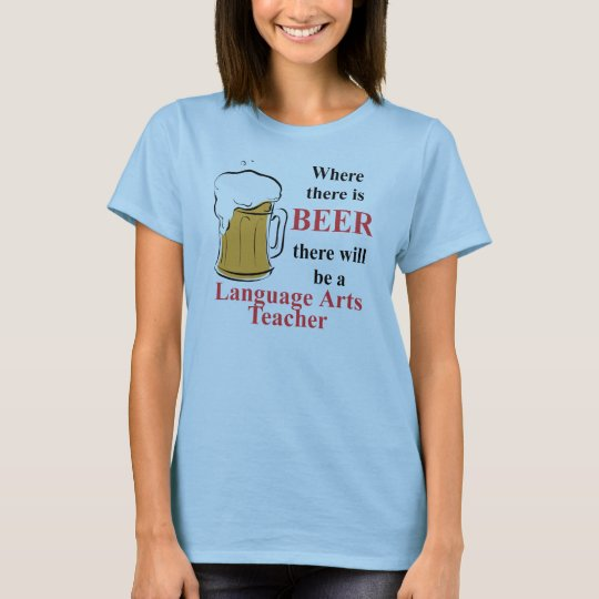 Where there is Beer - Language Arts Teacher T-Shirt