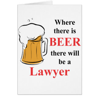 Where there is Beer - Lawyer Card