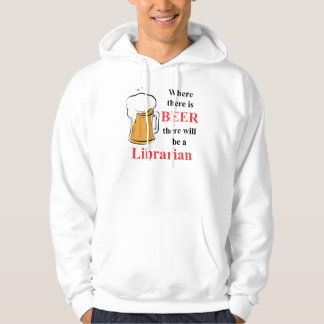 Where there is Beer - Librarian Hoodie