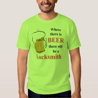 Where there is Beer - Locksmith Tshirts