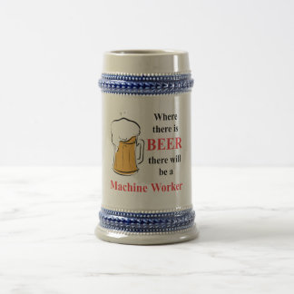 Where there is Beer - Machine Worker 18 Oz Beer Stein