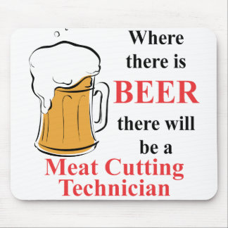 Where there is Beer - Meat Cutting Technician Mouse Pad