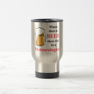 Where there is Beer - Meteorologist 15 Oz Stainless Steel Travel Mug