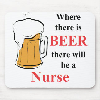 Where there is Beer - Nurse Mouse Pad