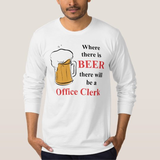 Where there is Beer - Office Clerk T-Shirt