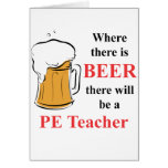 Where there is Beer - PE Teacher Greeting Card