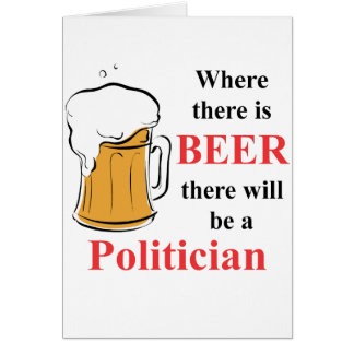 Where there is Beer - Politician Card