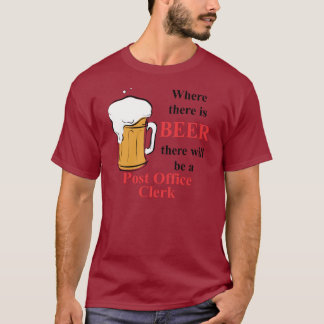 Where there is Beer - Post Office Clerk T-Shirt