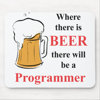 Where there is Beer - Programmer Mouse Pad