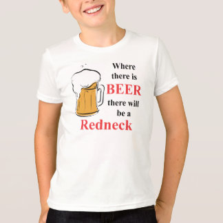 Where there is Beer - Redneck T-Shirt