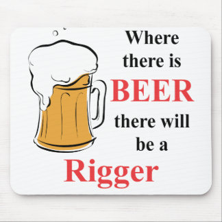 Where there is Beer - Rigger Mouse Pad