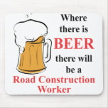 Where there is Beer - Road Construction Worker Mouse Pad