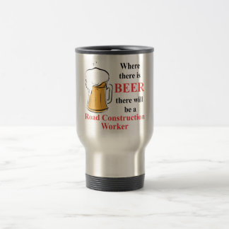 Where there is Beer - Road Construction Worker Travel Mug